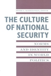 The Culture of National Security:Norms and Identity in World Politics