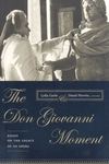 The Don Giovanni Moment:Essays on the Legacy of an Opera