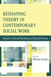 Reshaping Theory in Contemporary Social Work:Toward a Critical Pluralism in Clinical Practice