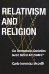 Relativism and Religion: Why Democratic Societies Do Not Need Moral Absolutes