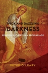 Thick and Dazzling Darkness : Religious Poetry in a Secular Age