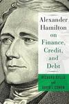 Alexander Hamilton on Finance, Credit, and Debt