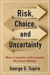 Risk, Choice, and Uncertainty: Three Centuries of Economic Decision-Making