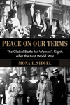 Peace on Our Terms: The Global Battle for Women's Rights After the First World War
