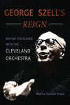 George Szell's Reign : Behind the Scenes With the Cleveland Orchestra