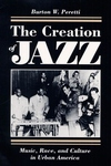 The Creation of Jazz:Music, Race, and Culture in Urban America