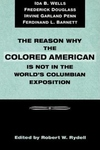 Reason Why the Colored American Is Not in the World's Columbian Exposition:The Afro-American's Contribution to Columbian Literature