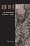 Alchemy of Bones:Chicago's Luetgert Murder Case of 1897