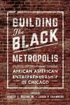 Building the Black Metropolis : African American Entrepreneurship in Chicago