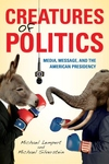 Creatures of Politics:Media, Message, and the American Presidency