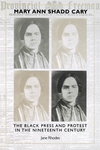 Mary Ann Shadd Cary:The Black Press and Protest in the Nineteenth Century