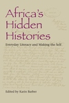 Africa's Hidden Histories:Everyday Literacy and Making the Self