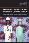 Medicine, Mobility, and Power in Global Africa:Transnational Health and Healing