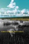 The Future Is Not What It Used to Be:Climate Change and Energy Scarcity