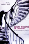 Genetic Influences on Addiction:An Intermediate Phenotype Approach