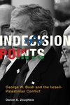 Indecision Points:George W. Bush and the Israeli-Palestinian Conflict