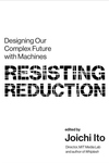 Resisting Reduction: Designing Our Complex Future with Machines