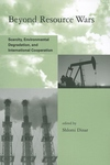 Beyond Resource Wars:Scarcity, Environmental Degradation, and International Cooperation