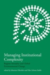 Managing Institutional Complexity:Regime Interplay and Global Environmental Change
