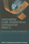 Transforming Global Information and Communication Markets:The Political Economy of Innovation