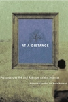 At a Distance:Precursors to Art and Activism on the Internet