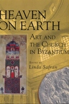 Heaven on Earth : Art and the Church in Byzantium
