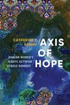 Axis of Hope: Iranian Women's Rights Activism across Borders