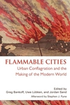 Flammable Cities: Urban Conflagration and the Making of the Modern World