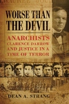 Worse Than the Devil:Anarchists, Clarence Darrow, and Justice in a Time of Terror