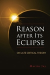 Reason After Its Eclipse : On Late Critical Theory