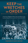 Keep the Wretches in Order : America's Biggest Mass Trial, the Rise of the Justice Department, and the Fall of the Iww