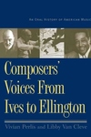 Composers' Voices from Ives to Ellington:An Oral History of American Music