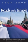 Roads to the Temple:Truth, Memory, Ideas, and Ideals in the Making of the Russian Revolution, 1987-1991