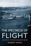 The Spectacle of Flight:Aviation and the Western Imagination, 1920-1950
