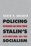 Policing Stalin's Socialism : Repression and Social Order in the Soviet Union, 1924-1953