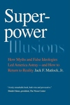 Superpower Illusions:How Myths and False Ideologies Led America Astray--and How to Return to Reality