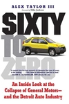 Sixty to Zero:An Inside Look at the Collapse of General Motors-And the Detroit Auto Industry