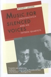 Music for Silenced Voices:Shostakovich and His Fifteen Quartets
