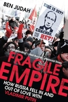 Fragile Empire:How Russia Fell in and Out of Love with Vladimir Putin