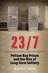 23/7: Pelican Bay Prison and the Rise of Long-Term Solitary