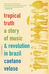 Tropical Truth:A Story of Music and Revolution in Brazil