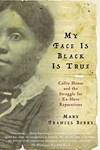 My Face Is Black Is True:Callie House and the Struggle for Ex-Slave Reparations