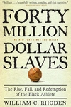 Forty Million Dollar Slaves:The Rise, Fall, and Redemption of the Black Athlete
