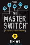 The Master Switch:The Rise and Fall of Information Empires
