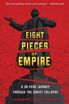 Eight Pieces of Empire:A 20-Year Journey Through the Soviet Collapse