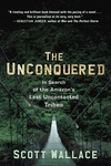 The Unconquered:In Search of the Amazon's Last Uncontacted Tribes