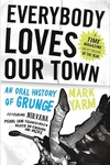 Everybody Loves Our Town:An Oral History of Grunge