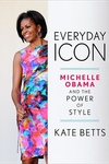 Everyday Icon:Michelle Obama and the Power of Style
