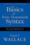 The Basics of New Testament Syntax:An Intermediate Greek Grammar