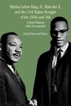 Martin Luther King, Jr. , Malcolm X and the Civil Rights Struggle of the 1950s and '60s:A Brief History with Documents